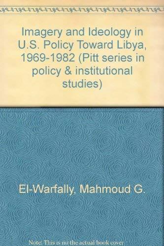 Imagery and Ideology in U.S. Policy Toward: Elwarfally, Mahmoud G.