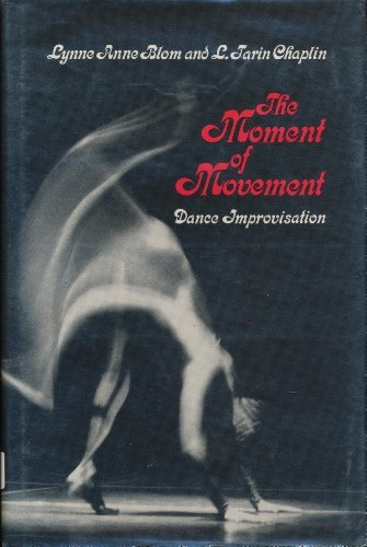 The Moment of Movement: Dance Improvisation: Lynne Anne Blom,