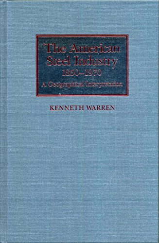 9780822935971: The American Steel Industry, 1850-1970: A Geographical Interpretation