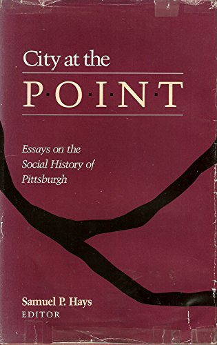 9780822936183: City at the Point: Essays on the Social History of Pittsburgh (Pittsburgh Series in Social and Labor History)