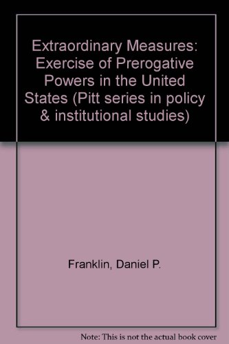9780822936725: Extraordinary Measures: The Exercise of Prerogative Powers in the United States (Pitt Series in Policy and Institutional Studies)