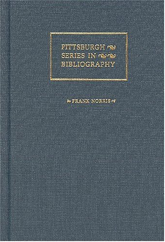 Frank Norris : A Descriptive Bibliography (Pittsburgh Series in Bibliography)