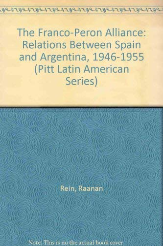 9780822937517: The Franco-Peron Alliance: Relations Between Spain and Argentina 1946-1955 (Pitt Latin American Series)