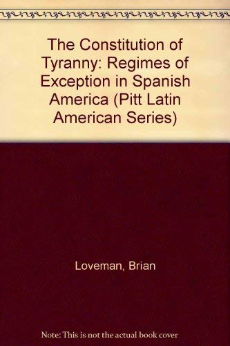9780822937661: The Constitution of Tyranny: Regimes of Exception in Spanish America (Pitt Latin American Series)
