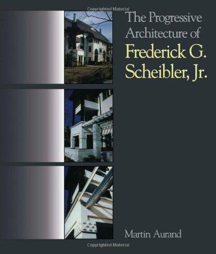 9780822937814: The Progressive Architecture Of Frederick G. Scheibler, Jr