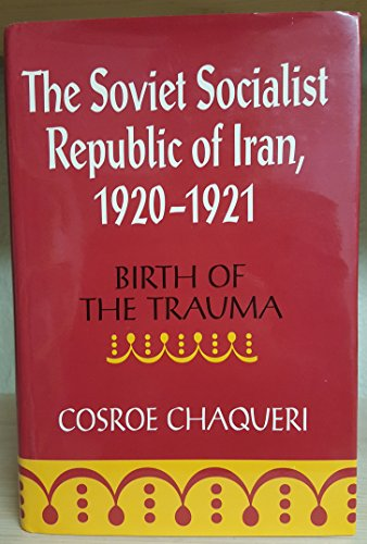 9780822937920: The Soviet Socialist Republic of Iran, 1920-1921: Birth of the Trauma (SERIES IN RUSSIAN AND EAST EUROPEAN STUDIES)