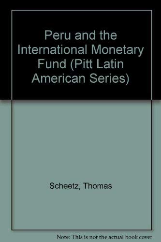 Peru and the International Monetary Fund.: Scheetz, Thomas.