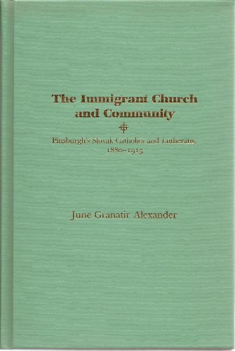The Immigrant Church and Community: Pittsburgh's Slovak Catholics and Lutherans, 1880-1915,