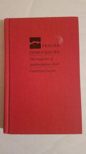 9780822938576: Fragile Democracies: The Legacies of Authoritarian Rule (Pitt Series in Policy and Institutional Studies)