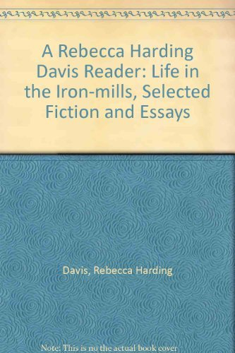 9780822938873: A Rebecca Harding Davis Reader: Life in the Iron-mills, Selected Fiction, & Essays