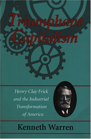 9780822938897: Triumphant Capitalism: Henry Clay Frick and the Industrial Transformation of America