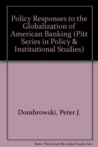 Policy Responses to the Globalization of American Banking: Dombrowski, Peter