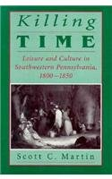 9780822939160: Killing Time: Leisure and Culture in Southwestern Pennsylvania, 1800-1850 (Pittsburgh Series in Social and Labor History)
