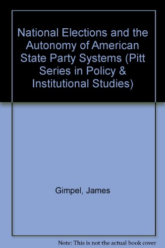 National elections and the autonomy of American state party systems.: Gimpel, James.