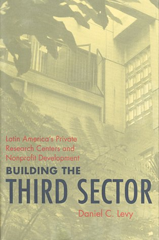 Building the Third Sector: Latin America s Private Research Centers and Nonprofit Development (...