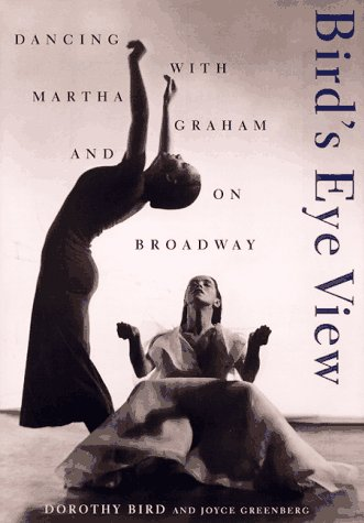 Bird's Eye View, Dancing with Martha Graham and on Broadway: Bird, Dorothy & Greenberg, Joyce