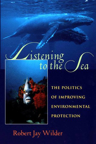 Listening to the Sea: The Politics of: Robert J. Wilder