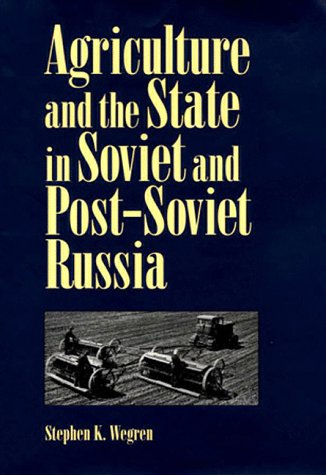 Agriculture and the State in Soviet and Post-Soviet Russia (Pitt Russian East European): Stephen ...