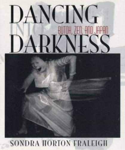 9780822940982: Dancing Into Darkness: Butoh, Zen, & Japan: Butoh, Zen and Japan