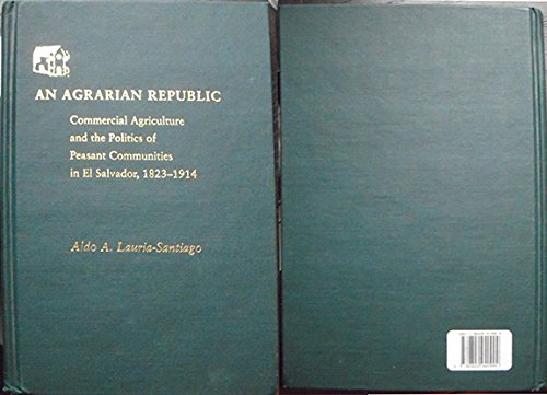 9780822940999: An Agrarian Republic: Commercial Agriculture and the Politics of Peasant Communities in El Salvador, 1823-1914 (Pitt Latin American Series)