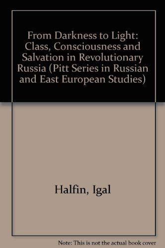 9780822941040: From Darkness To Light: Class, Consciousness, and Salvation in Revolutionary Russia (Pitt Series in Russian and East European Studies, Marx, Political Theory, History)