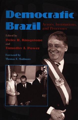 Democratic Brazil: Actors, Institutions, and Processes (Pitt Latin American Series): Kingstone, ...