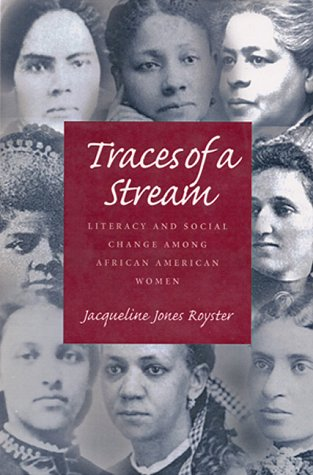 Traces of a Stream: Literacy and Social Change Among African-American Women (Pittsburgh Series in Composition, Literacy & Culture) (9780822941224) by Jacqueline Jones Royster