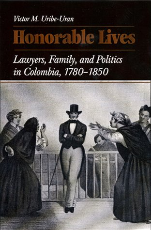 9780822941255: Honorable Lives: Lawyers, Families and Politics in Colombia, 1780-1850 (Pitt Latin American Series)