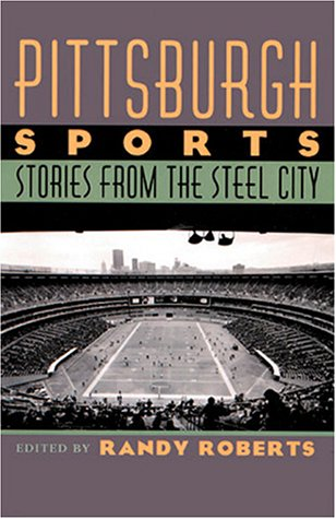 9780822941439: Pittsburgh Sports: Stories from the Steel City (Sports History)