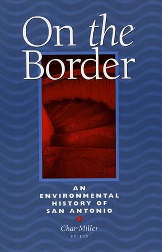 On the Border: An Environmental History of San Antonio (Hardback)