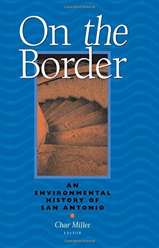 On The Border: An Environmental History Of San Antonio (Pittsburgh Hist Urban Environ): Char Miller