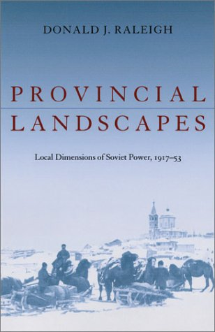 Provincial Landscapes: Local Dimensions of Soviet Power 1917-1953 (Hardback)