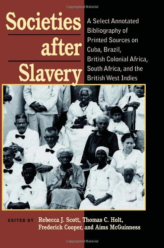 9780822941842: Societies After Slavery: A Select Annotated Bibliography of Printed Sources on Cuba, Brazil, British Colonial Africa, South Africa, and the British West Indies (Pitt Latin American Series)
