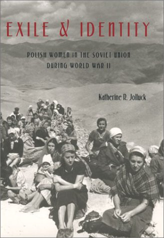 Exile And Identity: Polish Women in theSoviet Union During World War II (Pitt Russian East European...