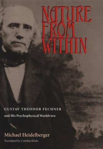Nature from within: Gustav Theodor Fechner and His Psychophysical Worldview (Hardback): Michael ...