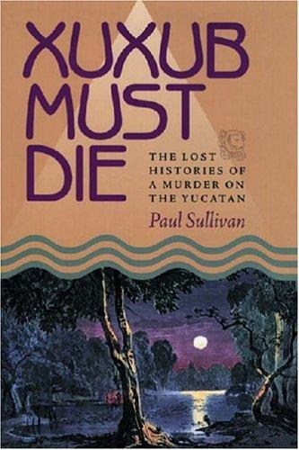9780822942306: Xuxub Must Die: The Lost Histories Of A Murder On The Yucatan (Pitt Latin American Studies)