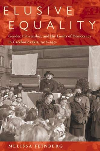 Elusive Equality: Gender, Citizenship, and the Limits of Democracy in Czechoslovakia, 1918-1950 (...