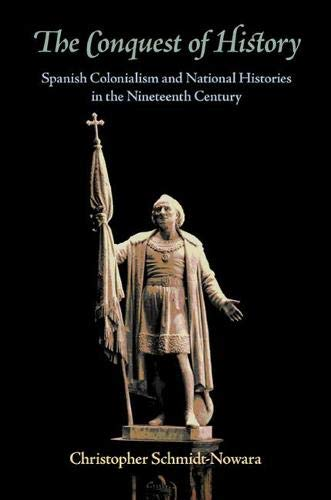 9780822942924: The Conquest of History: Spanish Colonialism and National Histories in the Nineteenth Century (Pitt Latin American Studies)