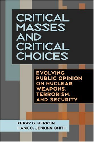Critical Masses and Critical Choices: Evolving Public Opinion on Nuclear Weapons, Terrorism, and ...