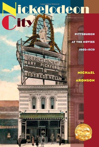Nickelodeon City: Pittsburgh at the Movies, 1905-1929 (Hardback): Michael Aronson