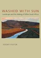 Washed with Sun: Landscape and the Making of White South Africa (Hardback): Jeremy Foster