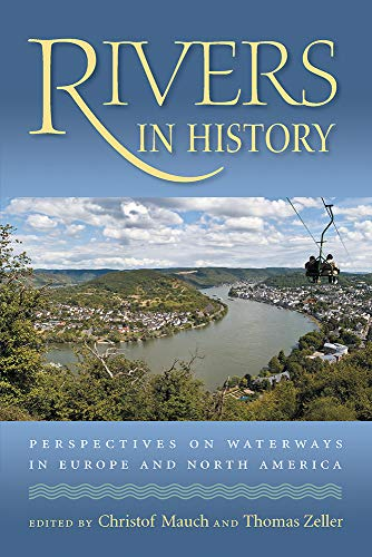 Rivers in History: Perspectives on Waterways in Europe and North America (Hardback)