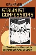 9780822943679: Stalinist Confessions: Messianism and Terror at the Leningrad Communist University (Pitt Russian East European)