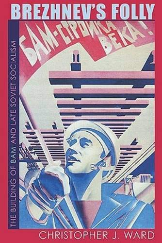 9780822943723: Brezhnev's Folly: The Building of BAM and Late Soviet Socialism (Russian and East European Studies)