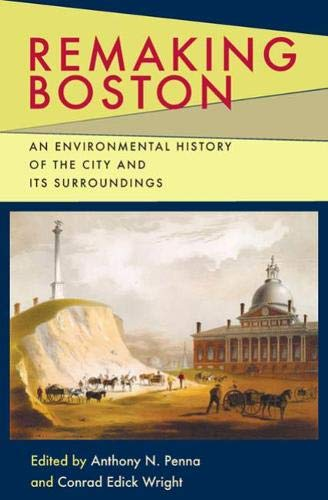 9780822943815: Remaking Boston: An Environmental History of the City and Its Surroundings (Pittsburgh Hist Urban Environ)