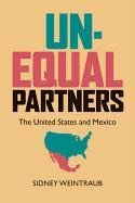 Unequal Partners: The United States and Mexico (Hardback): Sidney Weintraub