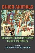 Other Animals: Beyond the Human in Russian Culture and History (Hardback)