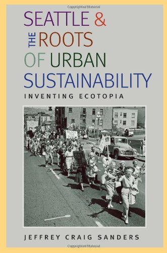 9780822943952: Seattle and the Roots of Urban Sustainability: Inventing Ecotopia (Pittsburgh Hist Urban Environ)