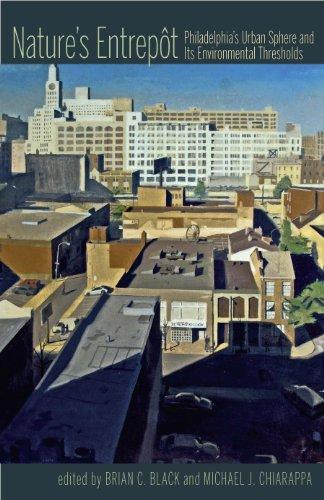Nature's Entrepot: Philadelphia's Urban Sphere and Its Environmental Thresholds (Pittsburgh ...