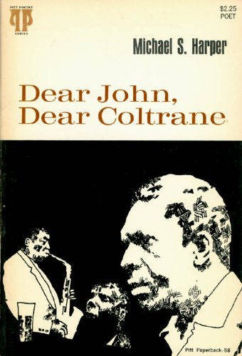 an overview of the poem dear john dear coltrane by michael harper Michael steven harper (march 18, 1938 – may 7, 2016) was an american poet  and english  he published ten books of poetry, two of which—dear john, dear  coltrane (1970) and images of kin (1977)—were  the worcester review.